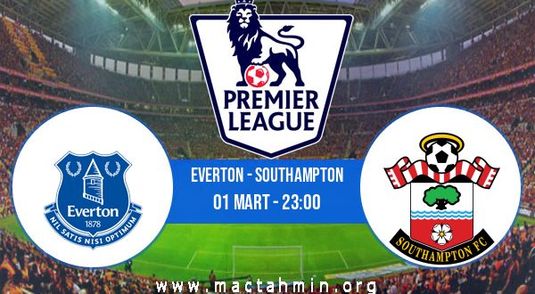 Everton - Southampton İddaa Analizi ve Tahmini 01 Mart 2021