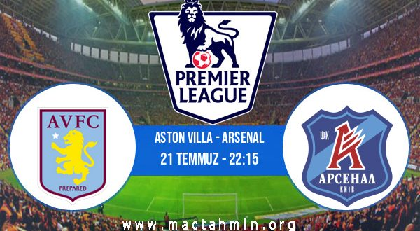 Aston Villa - Arsenal İddaa Analizi ve Tahmini 21 Temmuz 2020