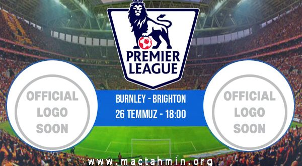 Burnley - Brighton İddaa Analizi ve Tahmini 26 Temmuz 2020