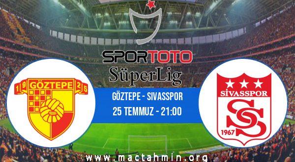 Göztepe - Sivasspor İddaa Analizi ve Tahmini 25 Temmuz 2020