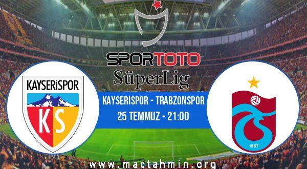 Kayserispor - Trabzonspor İddaa Analizi ve Tahmini 25 Temmuz 2020