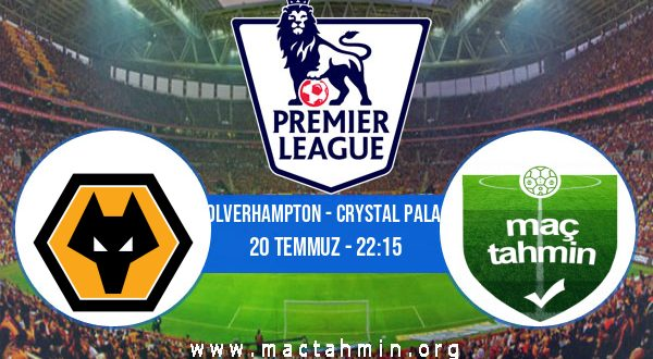 Wolverhampton - Crystal Palace İddaa Analizi ve Tahmini 20 Temmuz 2020