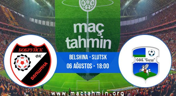 Belshina - Slutsk İddaa Analizi ve Tahmini 06 Ağustos 2020
