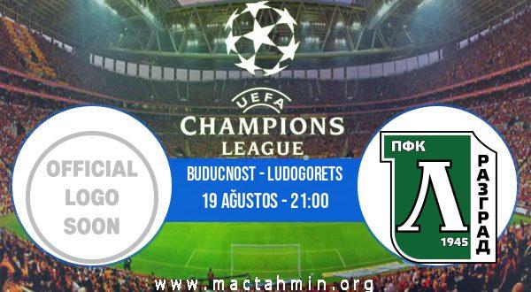 Buducnost - Ludogorets İddaa Analizi ve Tahmini 19 Ağustos 2020