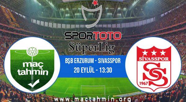 Bşb Erzurum - Sivasspor İddaa Analizi ve Tahmini 20 Eylül 2020
