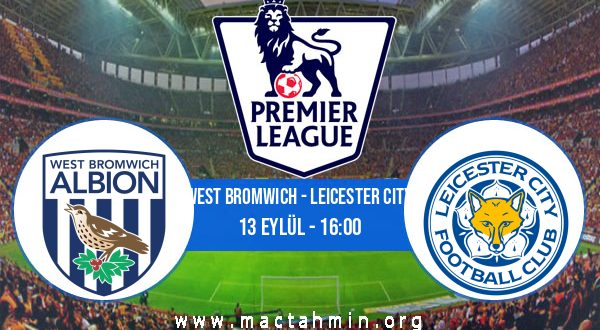 West Bromwich - Leicester City İddaa Analizi ve Tahmini 13 Eylül 2020