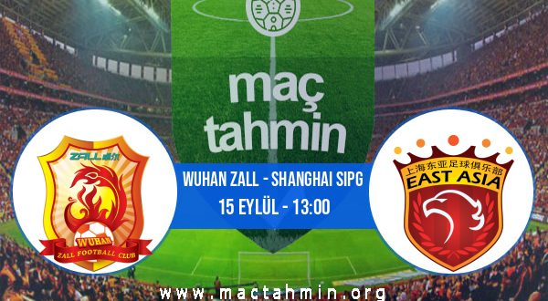 Wuhan Zall - Shanghai Sipg İddaa Analizi ve Tahmini 15 Eylül 2020