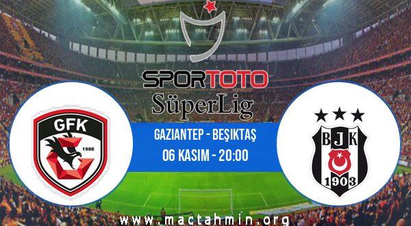 Gaziantep - Beşiktaş İddaa Analizi ve Tahmini 06 Kasım 2020