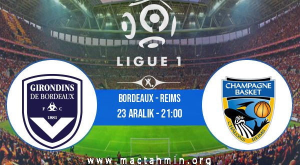 Bordeaux - Reims İddaa Analizi ve Tahmini 23 Aralık 2020