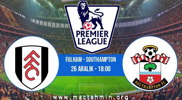 Fulham - Southampton İddaa Analizi ve Tahmini 26 Aralık 2020