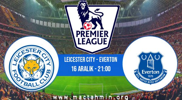 Leicester City - Everton İddaa Analizi ve Tahmini 16 Aralık 2020