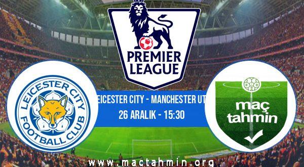 Leicester City - Manchester Utd İddaa Analizi ve Tahmini 26 Aralık 2020