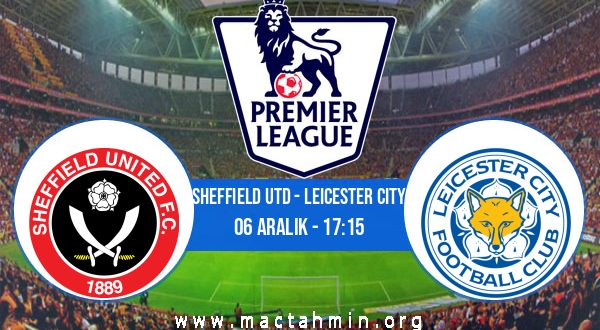 Sheffield Utd - Leicester City İddaa Analizi ve Tahmini 06 Aralık 2020