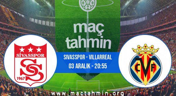 Sivasspor - Villarreal İddaa Analizi ve Tahmini 03 Aralık 2020