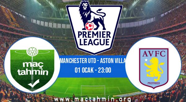 Manchester Utd - Aston Villa İddaa Analizi ve Tahmini 01 Ocak 2021