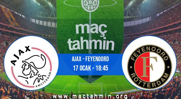 Ajax - Feyenoord İddaa Analizi ve Tahmini 17 Ocak 2021