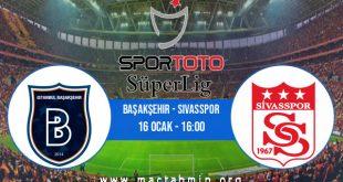 Başakşehir - Sivasspor İddaa Analizi ve Tahmini 16 Ocak 2021