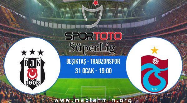 Beşiktaş - Trabzonspor İddaa Analizi ve Tahmini 31 Ocak 2021