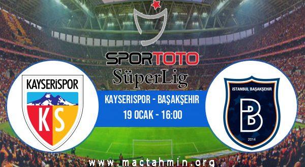 Kayserispor - Başakşehir İddaa Analizi ve Tahmini 19 Ocak 2021