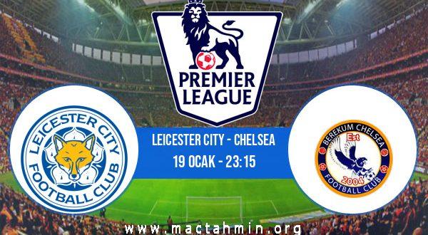 Leicester City - Chelsea İddaa Analizi ve Tahmini 19 Ocak 2021