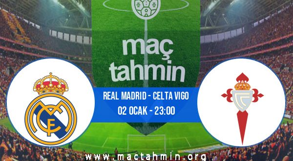 Real Madrid - Celta Vigo İddaa Analizi ve Tahmini 02 Ocak 2021