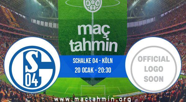 Schalke 04 - Köln İddaa Analizi ve Tahmini 20 Ocak 2021