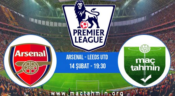 Arsenal - Leeds Utd İddaa Analizi ve Tahmini 14 Şubat 2021