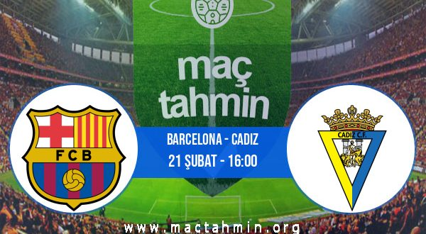 Barcelona - Cadiz İddaa Analizi ve Tahmini 21 Şubat 2021