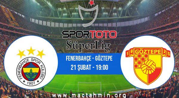 Fenerbahçe - Göztepe İddaa Analizi ve Tahmini 21 Şubat 2021