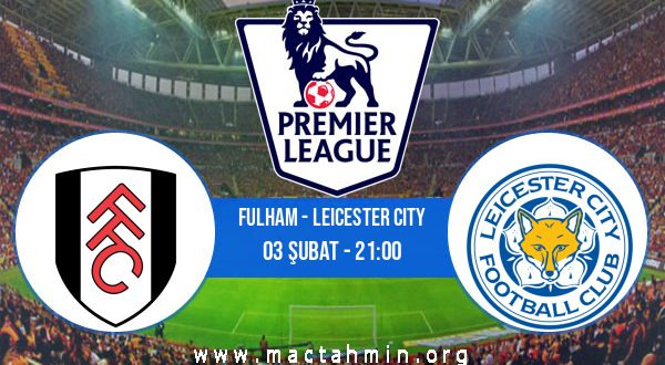 Fulham - Leicester City İddaa Analizi ve Tahmini 03 Şubat 2021