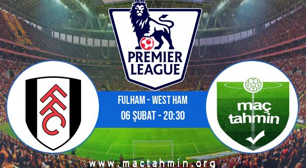 Fulham - West Ham İddaa Analizi ve Tahmini 06 Şubat 2021