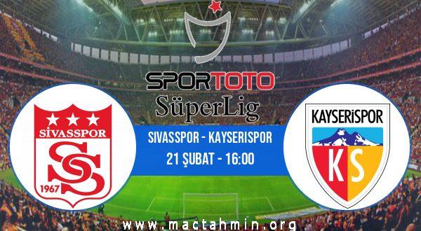 Sivasspor - Kayserispor İddaa Analizi ve Tahmini 21 Şubat 2021