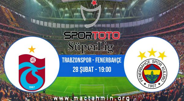 Trabzonspor - Fenerbahçe İddaa Analizi ve Tahmini 28 Şubat 2021