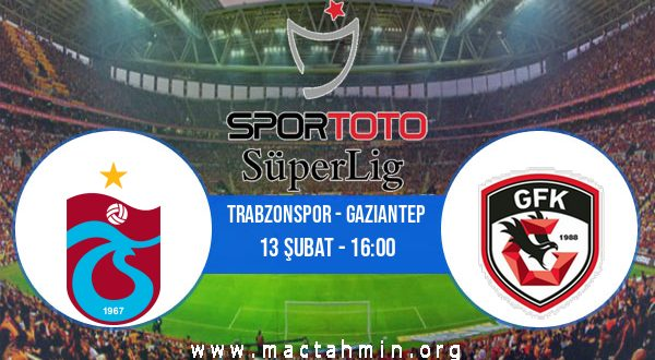 Trabzonspor - Gaziantep İddaa Analizi ve Tahmini 13 Şubat 2021