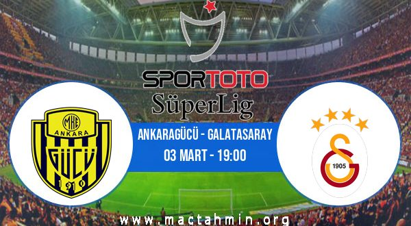 Ankaragücü - Galatasaray İddaa Analizi ve Tahmini 03 Mart 2021
