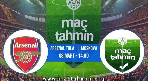 Arsenal Tula - L. Moskova İddaa Analizi ve Tahmini 08 Mart 2021