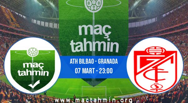 Ath Bilbao - Granada İddaa Analizi ve Tahmini 07 Mart 2021