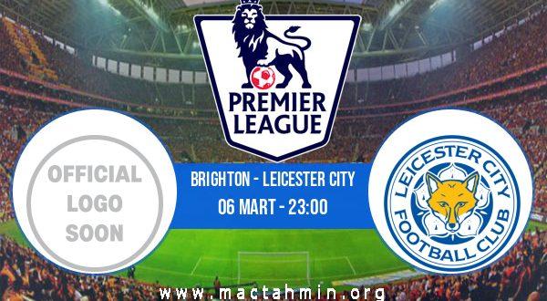 Brighton - Leicester City İddaa Analizi ve Tahmini 06 Mart 2021
