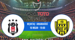 Beşiktaş - Ankaragücü İddaa Analizi ve Tahmini 16 Nisan 2021