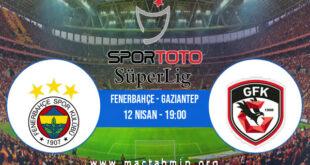 Fenerbahçe - Gaziantep İddaa Analizi ve Tahmini 12 Nisan 2021