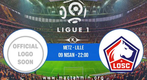 Metz - Lille İddaa Analizi ve Tahmini 09 Nisan 2021