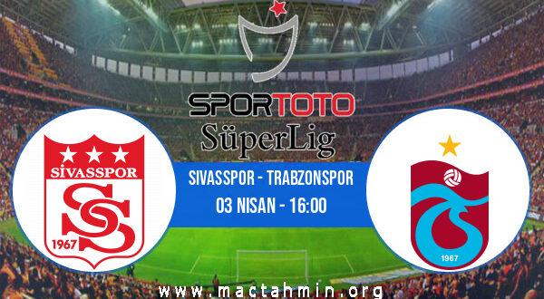 Sivasspor - Trabzonspor İddaa Analizi ve Tahmini 03 Nisan 2021