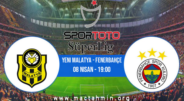 Yeni Malatya - Fenerbahçe İddaa Analizi ve Tahmini 08 Nisan 2021