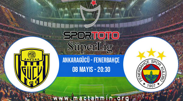 Ankaragücü - Fenerbahçe İddaa Analizi ve Tahmini 08 Mayıs 2021