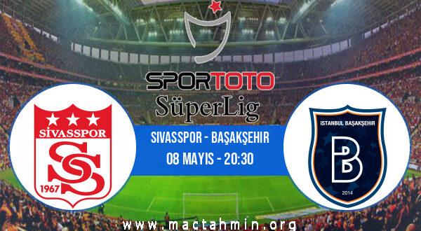 Sivasspor - Başakşehir İddaa Analizi ve Tahmini 08 Mayıs 2021