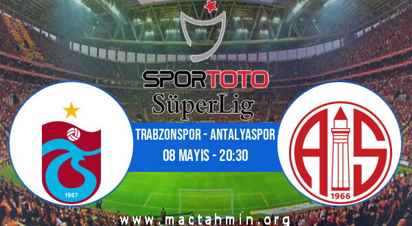 Trabzonspor - Antalyaspor İddaa Analizi ve Tahmini 08 Mayıs 2021