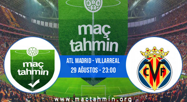 Atl Madrid - Villarreal İddaa Analizi ve Tahmini 29 Ağustos 2021