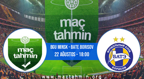 Bgu Minsk - Bate Borisov İddaa Analizi ve Tahmini 22 Ağustos 2021