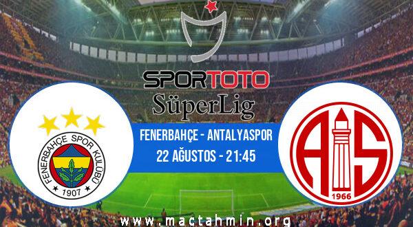 Fenerbahçe - Antalyaspor İddaa Analizi ve Tahmini 22 Ağustos 2021