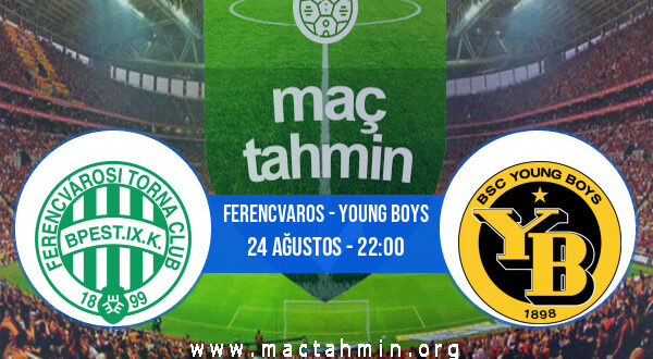 Ferencvaros - Young Boys İddaa Analizi ve Tahmini 24 Ağustos 2021